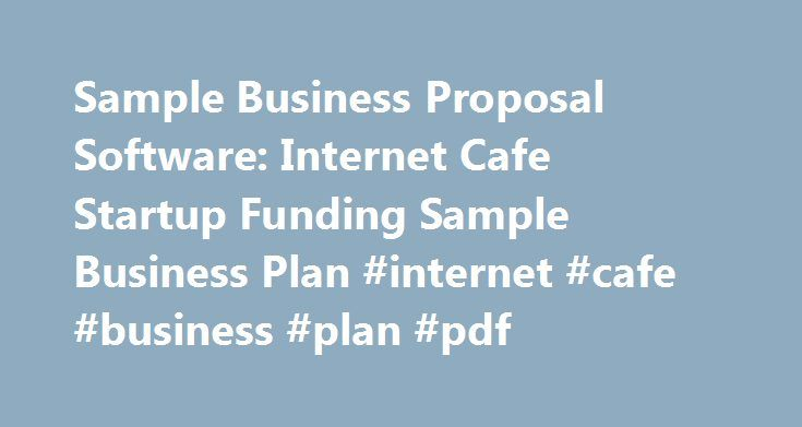 business proposal internet cafe Create, send, esign, and track beautiful proposals with pandadoc (35% faster) pandadoc business proposal software allows you to build stunning, custom-made and personalized proposals in minutes not hours.