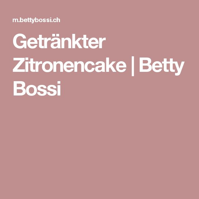 Getränkter Zitronencake | Betty Bossi