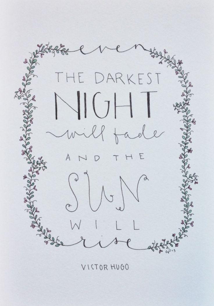 Even the darkest night will fade and the sun will rise - Victor Hugo