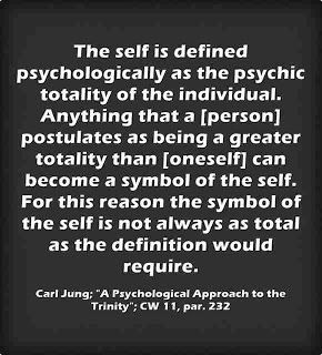 The self is defined psychologically as the psychic totality of the individual. Anything that a [person] postulates as being a greater totality than [oneself] can become a symbol of the self. For this reason the symbol of the self is not always as total as the definition would require. ~Carl Jung, CW 11, para 232.