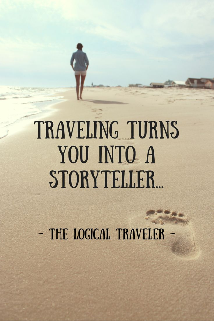Traveling Turns You Into A Storyteller!! Go, Create Your Own Stories! :)