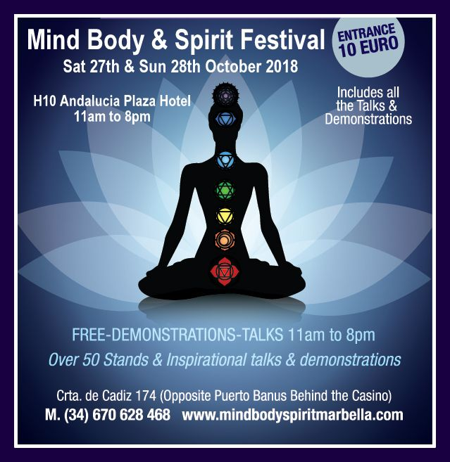 Mind Body & Spirit Festival  Sat 27th & Sun 28th Oct 2018 11am to 8pm at  The H10 Andalucia Plaza Hotel  Ctra de Cadiz Km 174  Opposite Puerto Banus Behind the Casino