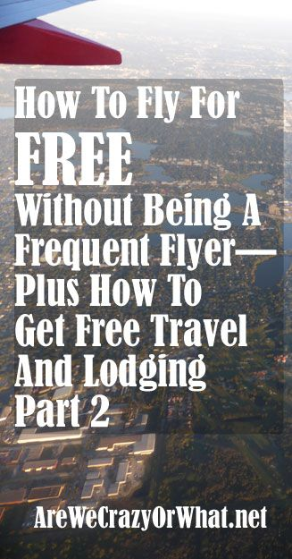 How To Fly For Free Without Being A Frequent Flyer—Plus How To Get Free Travel And Lodging Part 2~AreWeCrazyOrWhat.net