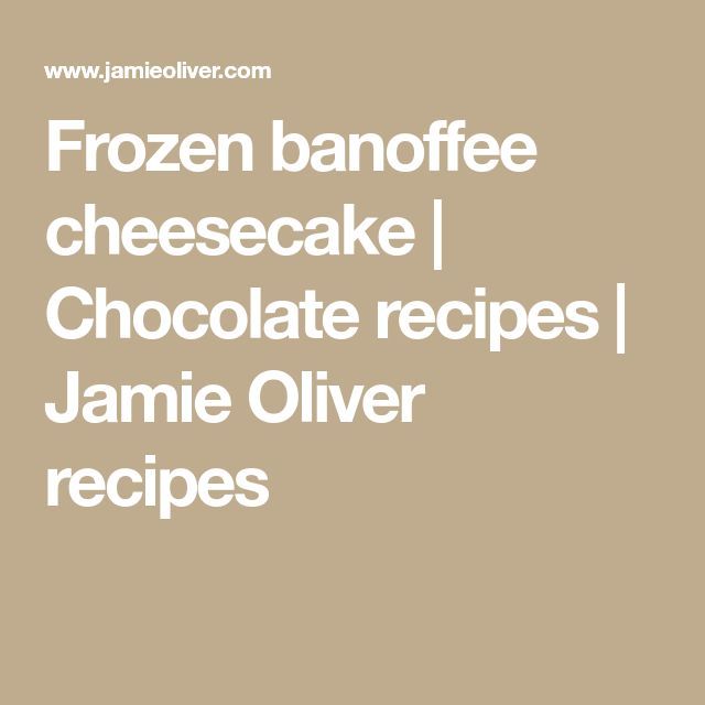 Frozen banoffee cheesecake | Chocolate recipes | Jamie Oliver recipes