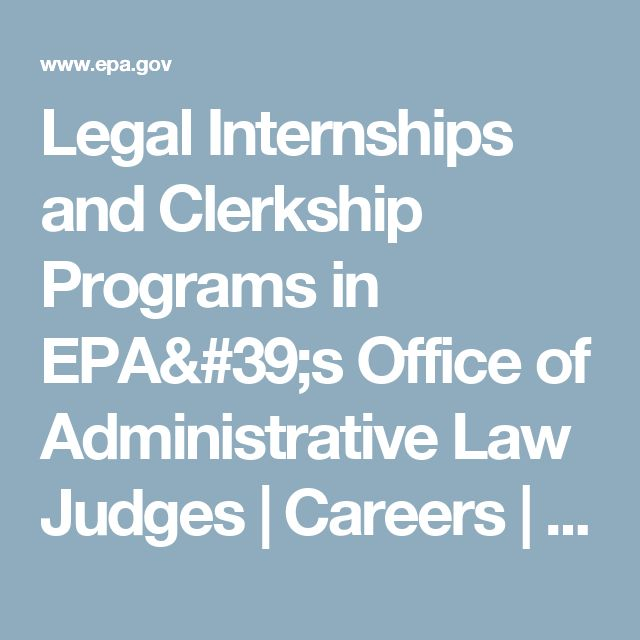 Legal Internships and Clerkship Programs in EPA's Office of Administrative Law Judges | Careers | US EPA  summer after 2L apply Dec