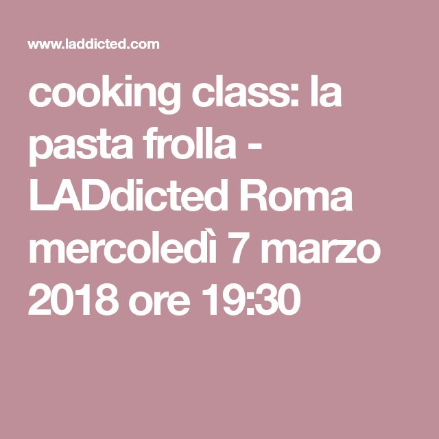 cooking class: la pasta frolla - LADdicted Roma mercoledì 7 marzo 2018 ore 19:30