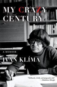 Ivan Klima  ~ My Crazy Century