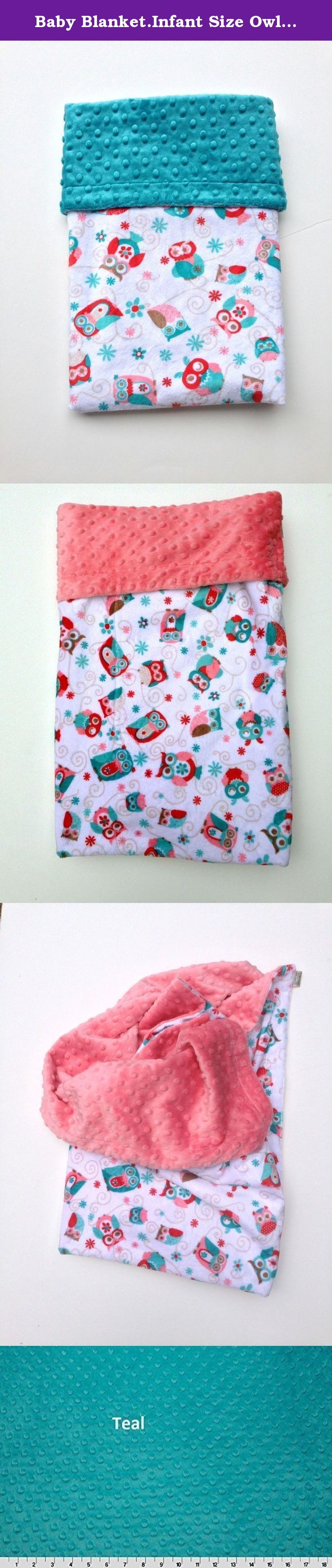 Baby Blanket.Infant Size Owl Blanket, Car Seat Blanket or Stroller Blanket Size 29 x 36in. Owl Minky Baby blanket with Teal and Coral Owls scattered over a white background The back can be backed with your choice of Teal or Coral Minky Dot Fabric.This is a double side Minky Blanket great for your car seat stroller and works excellent for shower gift for newborn. All blankets are sewn and top stitched for durability. This is an exceptionally soft and cozy fabric. Machine Wash Cold Tumble…