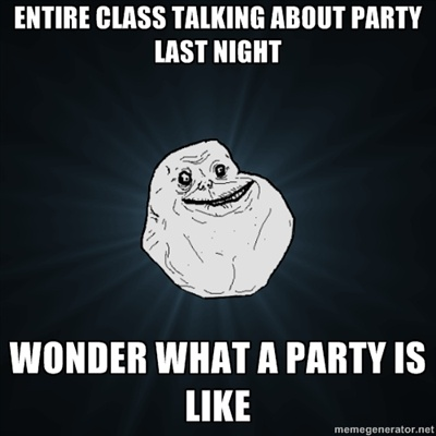 Forever Alone Meme - Party    Submitted by flowerpower45