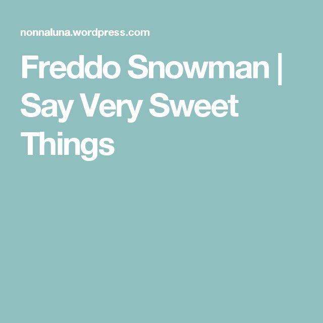 Freddo Snowman   Say Very Sweet Things