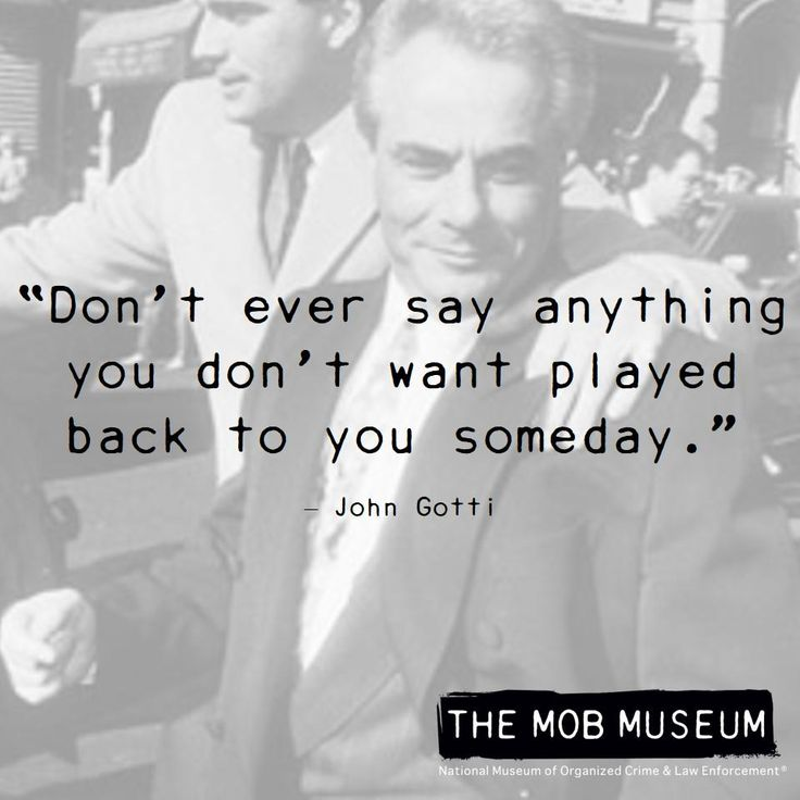 "John Gotti: ""Don't ever say anything you don't want played back to you someday."""
