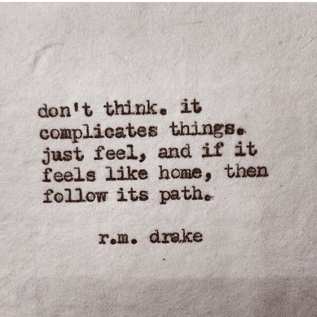 'Don't think. It complicates things. Just feel, and if it feels like home, then follow its path.' R. M. Drake #typewriter