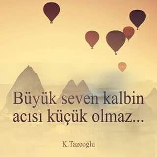 Büyük seven kalbin acısı küçük olmaz... - Kahraman Tazeoğlu #sözler…
