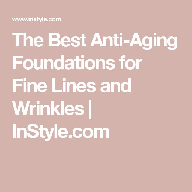 The Best Anti-Aging Foundations for Fine Lines and Wrinkles | InStyle.com