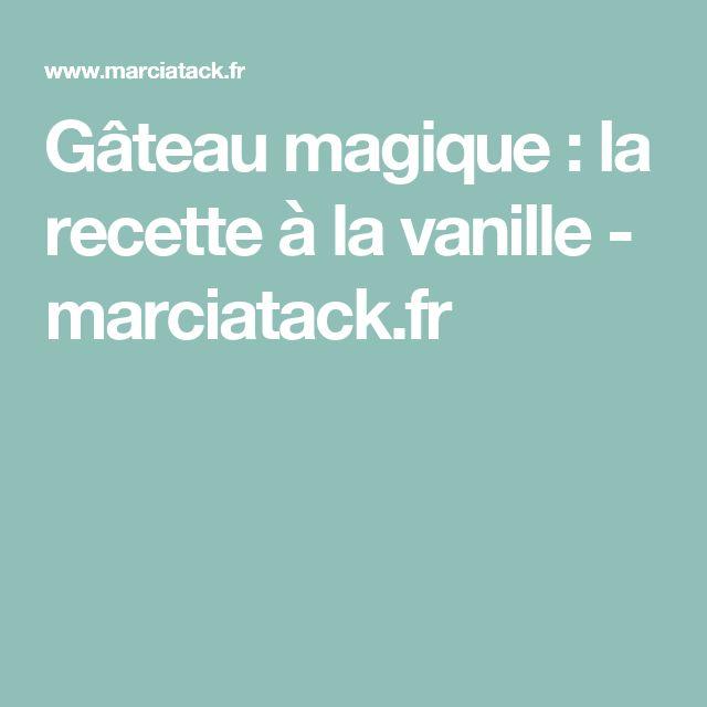 Gâteau magique : la recette à la vanille - marciatack.fr