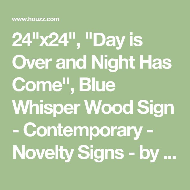 """24""""x24"""", """"Day is Over and Night Has Come"""", Blue Whisper Wood Sign - Contemporary - Novelty Signs - by Sweet Bird & Co."""