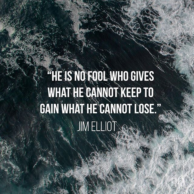 """""""He is no fool who gives what he cannot keep to gain what he cannot lose."""" —Jim Elliot, missionary martyr in Ecuador #quoteoftheday #martyr #jimelliot"""