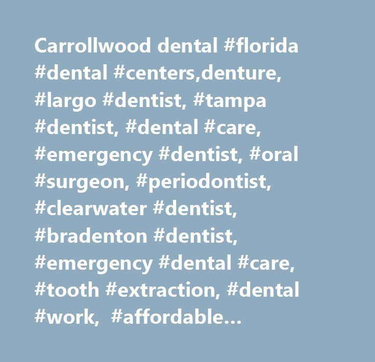 Carrollwood dental #florida #dental #centers,denture, #largo #dentist, #tampa #dentist, #dental #care, #emergency #dentist, #oral #surgeon, #periodontist, #clearwater #dentist, #bradenton #dentist, #emergency #dental #care, #tooth #extraction, #dental #wo http://getfreecharcoaltoothpaste.tumblr.com