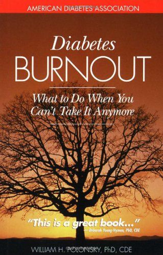 Diabetes Burnout: What to Do When You Can't Take It Anymore $12.89 ~ This book saved my sanity several years back!