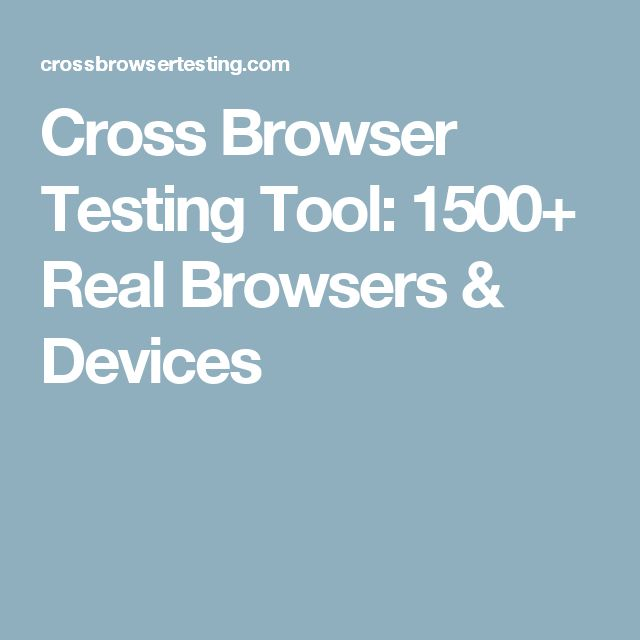 Cross Browser Testing Tool: 1500+ Real Browsers & Devices