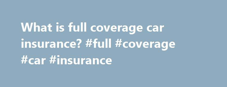 What is full coverage car insurance? #full #coverage #car #insurance http://france.remmont.com/what-is-full-coverage-car-insurance-full-coverage-car-insurance/  # What Is Full Coverage Car Insurance? The term full coverage car insurance is a bit of misnomer as there is no universal definition of full coverage. There is no one policy for full coverage and it can mean different things to different people. When people refer to full coverage, they are usually looking for more than just the basic…