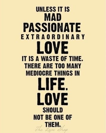 no ordinary love..Passion Extraordinary, Remember This, Inspiration, Life, Quotes, Mediocre Things, Truths, So True, True Stories