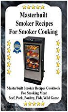 "If you own a Masterbuilt electric smoker, this cookbook is the perfect guide to help you use your new machine. Electric smoker recipes make your life simpler than ever since electric smokers are basically ""set it and forget it"" type machines. We collected"