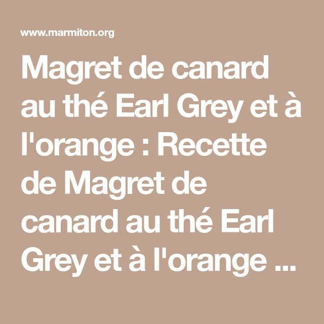 Magret de canard au thé Earl Grey et à l'orange : Recette de Magret de canard au thé Earl Grey et à l'orange - Marmiton