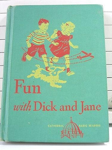 Dick and Jane taught me to read!!