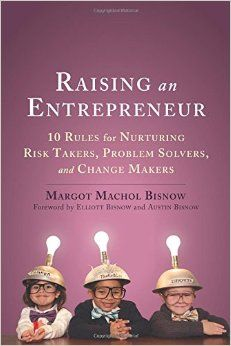 Raising an Entrepreneur: 10 Rules for Nurturing Risk Takers, Problem Solvers, and Change Makers: Margot Machol Bisnow, Elliott Bisnow, Austin Bisnow #Books #Parenting