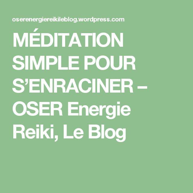 MÉDITATION SIMPLE POUR S'ENRACINER – OSER Energie Reiki, Le Blog