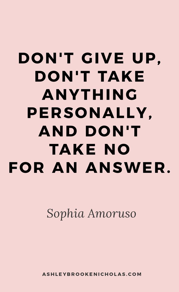 Don't give up, don't take anything personally, and don't take no for an answer. - Sophia Amoruso | The best girl boss quotes, girl boss, girlboss quotes, girlboss inspiration
