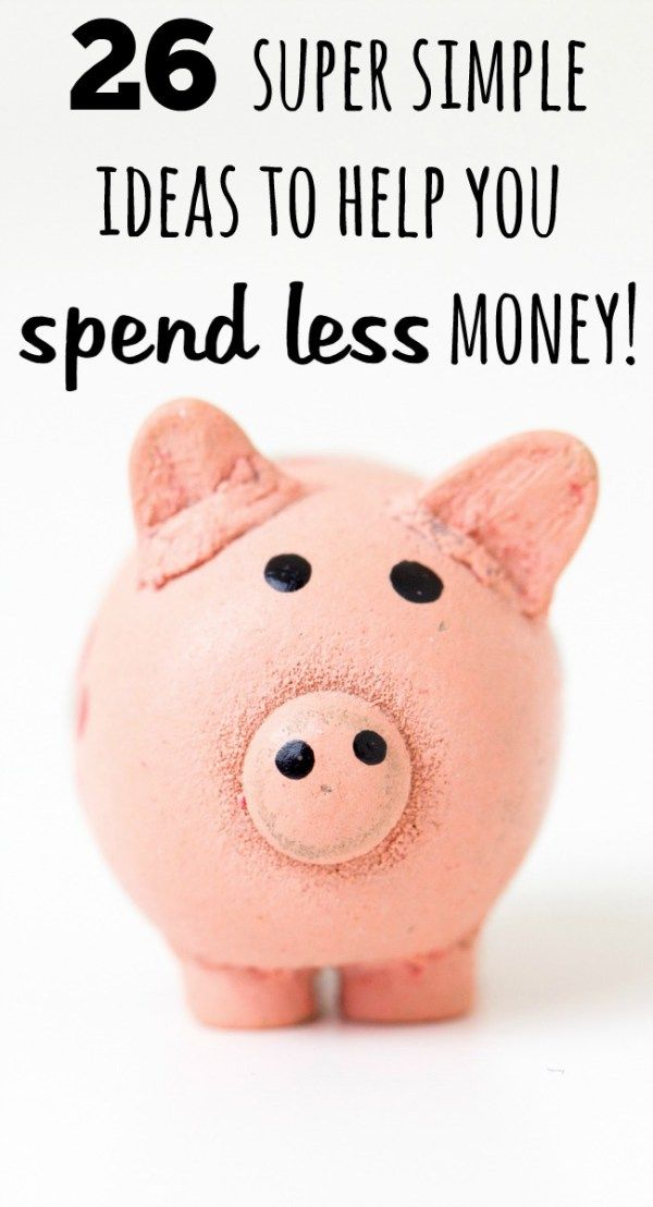 26 Super Simple Ideas To Help You Spend Less Money
