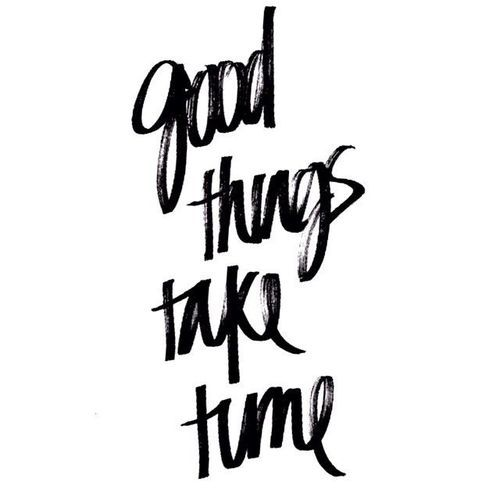 good things take time   #wordstoliveby: