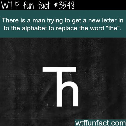 "The new letter ""The"" "" - WTF fun facts"