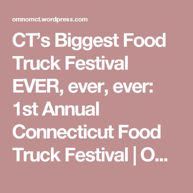 CT's Biggest Food Truck Festival EVER, ever, ever: 1st Annual Connecticut Food Truck Festival | OmNomCT