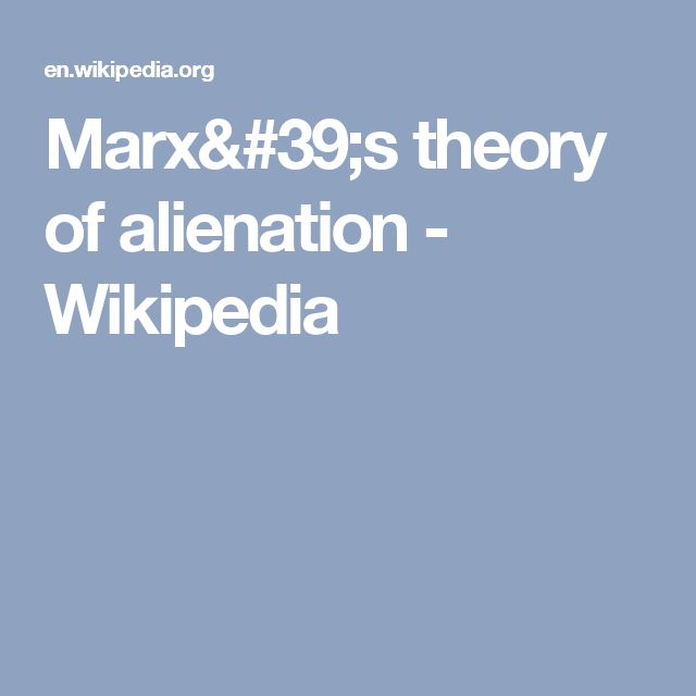 marxs theory of alienation Marx had a specific understanding of the very sharp experience of alienation which is found in modern bourgeois society marx developed this understanding through his critique of hegel  according to hegel, through their activity, people created a culture which then confronted them as an alien force.