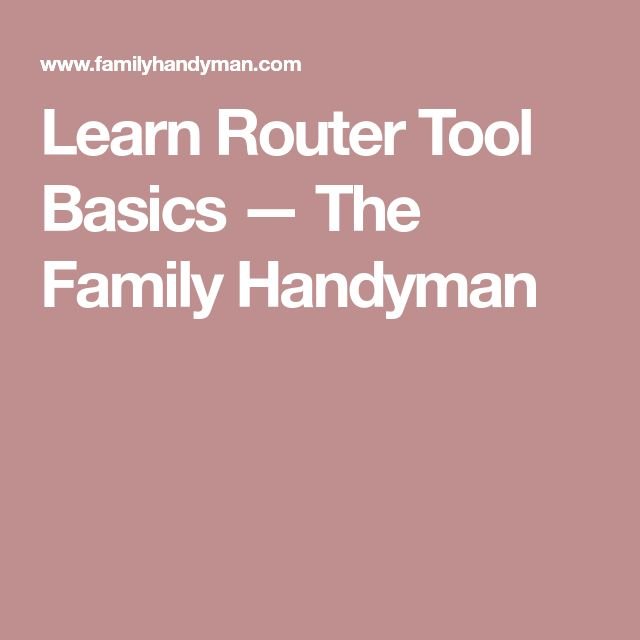 Learn Router Tool Basics — The Family Handyman