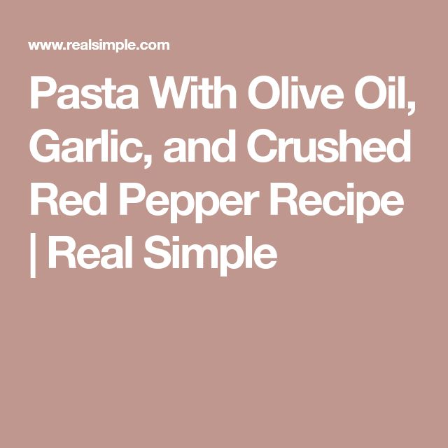 Pasta With Olive Oil, Garlic, and Crushed Red Pepper Recipe | Real Simple