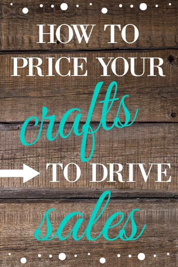 How To Price Your Crafts To Drive Sales Business Ideas Crafts