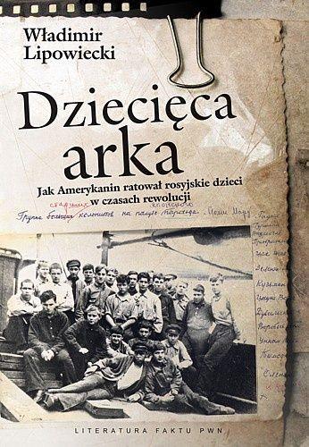 Okładka książki Dziecięca arka. Jak Amerykanin ratował rosyjskie dzieci w burzliwych czasach po rewolucji