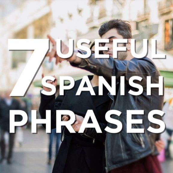 7 Useful Spanish Phrases                                                                                                                                                                                 More