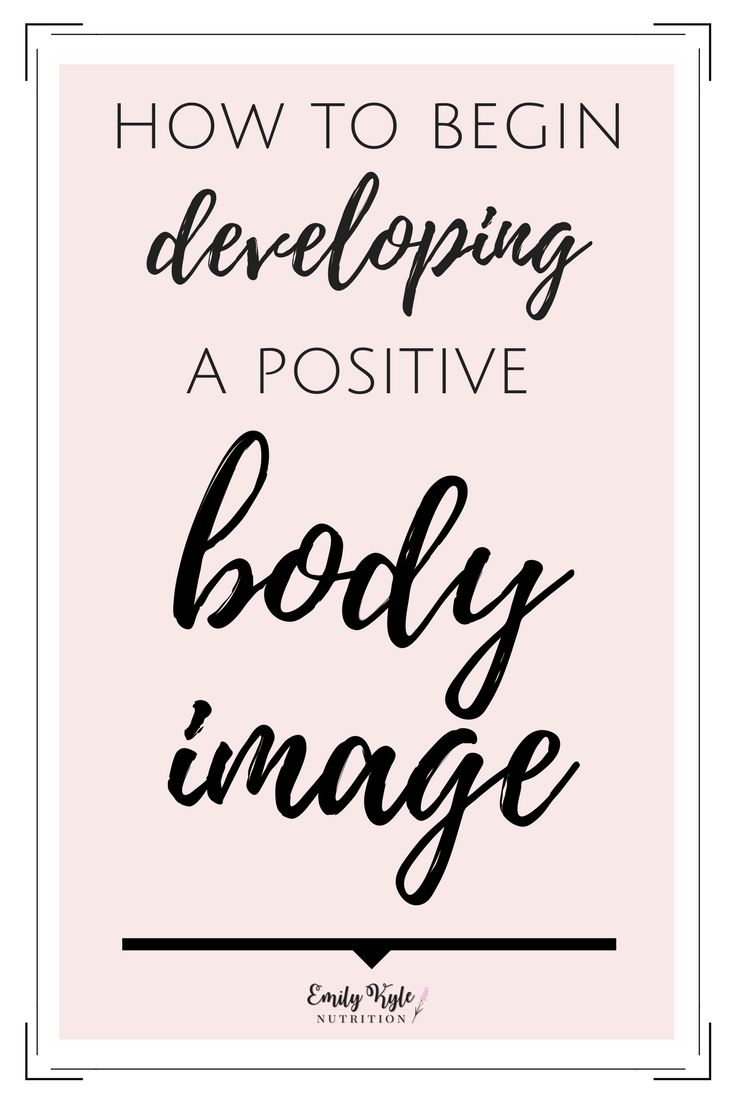 Come learn what it takes to Begin Developing a Positive Body Image! Hint - it has nothing to do with changing your body! via @emkylenutrition.com