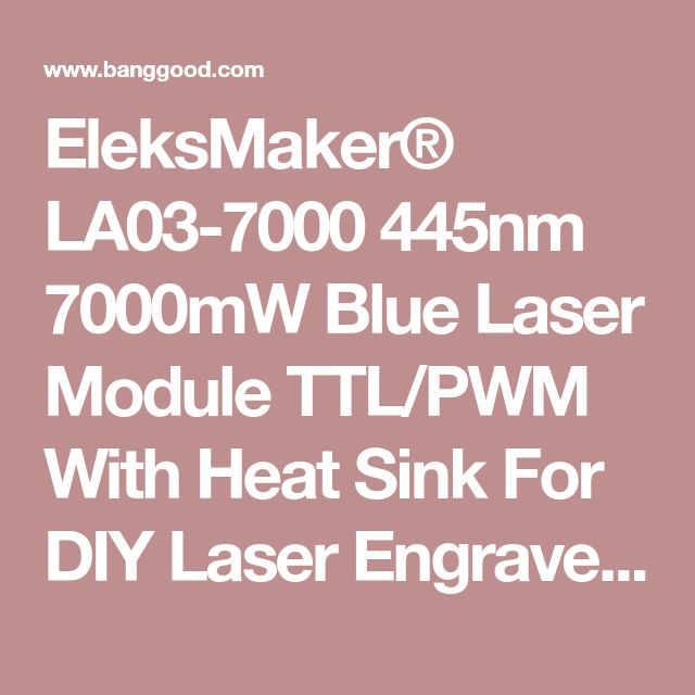 EleksMaker® LA03-7000 445nm 7000mW Blue Laser Module TTL/PWM With Heat Sink For DIY Laser Engraver Machine Sale - Banggood Mobile