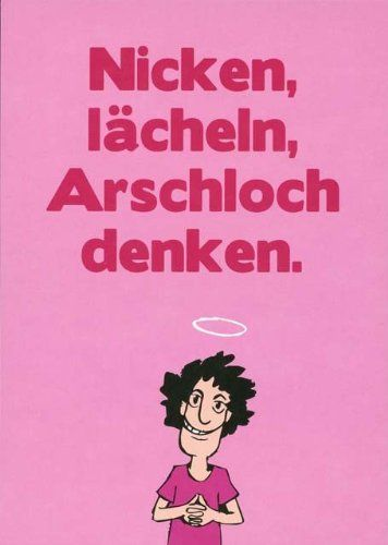 Postkarte mit lustigen Sprüchen - Nicken, Lächeln, Arschloch denken. null http://www.amazon.de/dp/B005MI3GKQ/ref=cm_sw_r_pi_dp_dhnlwb10B6WAP