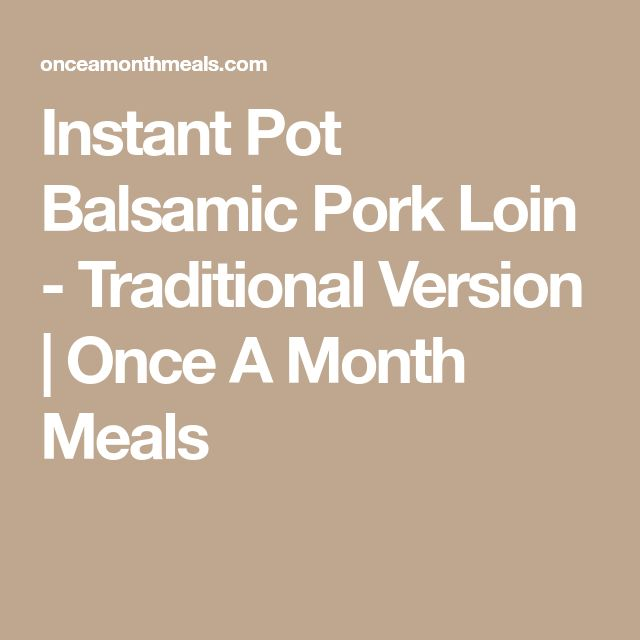 Instant Pot Balsamic Pork Loin - Traditional Version | Once A Month Meals