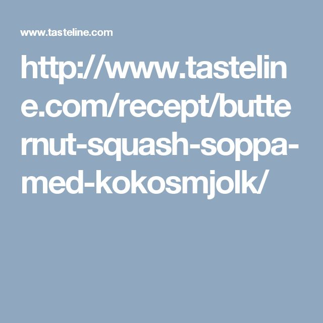 http://www.tasteline.com/recept/butternut-squash-soppa-med-kokosmjolk/