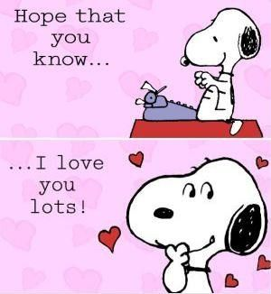 """'Happy Valentines Day', """" I Hope that You know.....I Love You Lots!"""", Snoopy."""