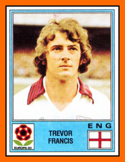 Trevor FRANCIS 1976-1986 England 52 Caps 12 goals  Honours : Nottingham Forest European Cup winner: 1979 Sampdoria Coppa Italia : 1985 Rangers Scottish League Cup : 1987 Sheffield Wednesday League Cup : 1991
