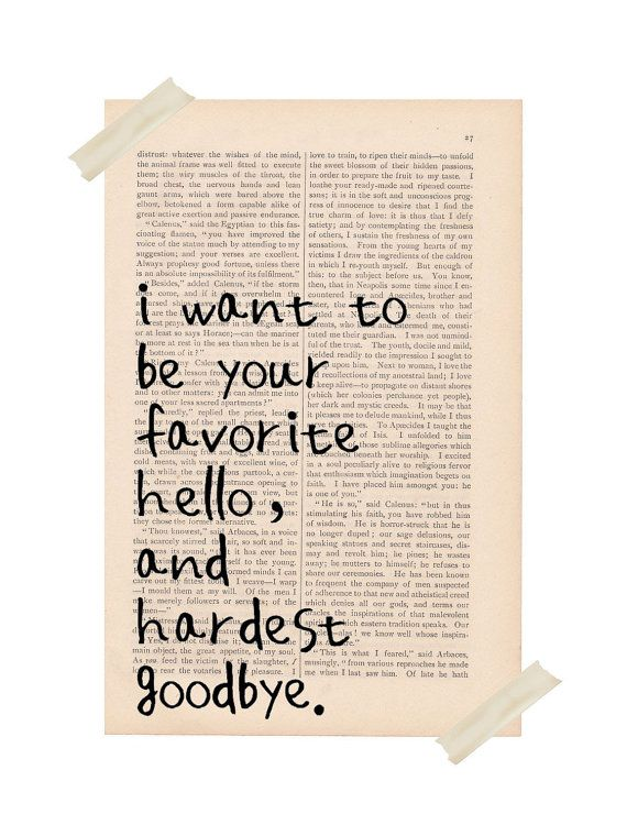 romantic love quote, wall decor - I Want to be Your Favorite Hello and Hardest Goodbye - antique dictionary art print.